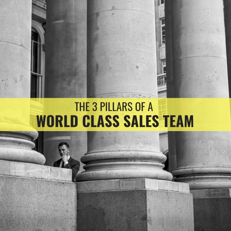 The Three Pillars Of Building a World Class Sales Team